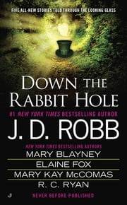 Down the Rabbit Hole ebook by J. D. Robb,Mary Blayney,Elaine Fox,Mary Kay McComas,R.C. Ryan
