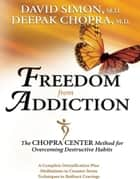 Freedom from Addiction ebook by Deepak Chopra,David Simon, M.D.