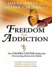Freedom from Addiction - The Chopra Center Method for Overcoming Destructive Habits ebook by Deepak Chopra, David Simon, M.D.