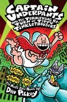Captain Underpants and the Terrifying Re-Turn of Tippy Tinkletrousers ebook by Dav Pilkey