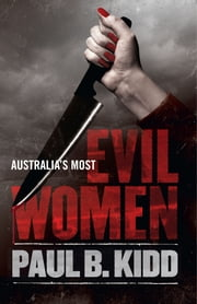 Australia's Most Evil Women ebook by Paul  B. Kidd