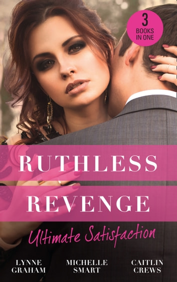 Ruthless Revenge: Ultimate Satisfaction: Bought for the Greek's Revenge / Wedded, Bedded, Betrayed / At the Count's Bidding (Mills & Boon M&B) 電子書籍 by Lynne Graham,Michelle Smart,Caitlin Crews