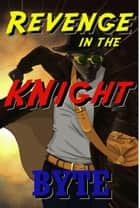 Revenge In The Knight ebook by Byte