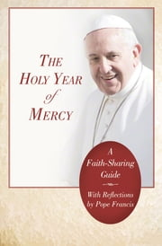 The Holy Year of Mercy - A Faith-Sharing Guide ebook by Word Among Us Press, The