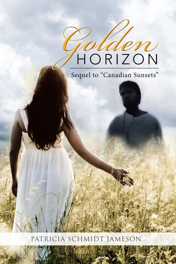 "Golden Horizon - Sequel to ""Canadian Sunsets"" ebook by Patricia Schmidt Jameson"