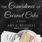 The Coincidence of Coconut Cake audiobook by Amy E. Reichert