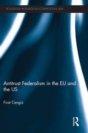 Antitrust Federalism in the EU and the US ebook by Firat Cengiz
