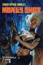 Heavy Metal Pulp: Money Shot - Netherworld Book Three ebook by Christopher Rowley
