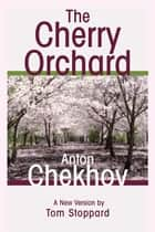 The Cherry Orchard ebook by Anton Chekhov, Tom Stoppard