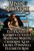 Mists and Moonrise: The Reluctant Brides Collection Ebook di Kathryn Le Veque, Eliza Knight, Madeline Martin,...