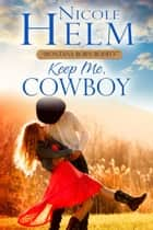 Keep Me, Cowboy ekitaplar by Nicole Helm