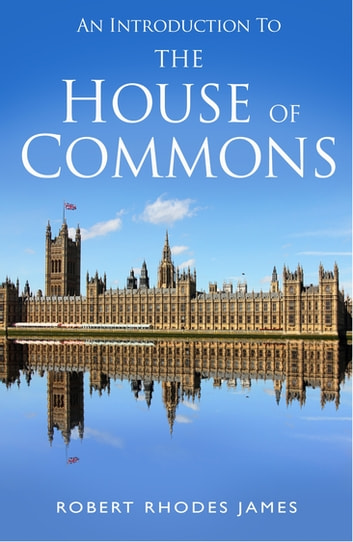 Introduction to the House of Commons, An ebook by Robert Rhodes James