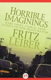 Horrible Imaginings ebook by Fritz Leiber