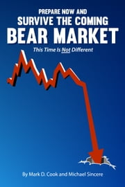 Prepare Now and Survive the Coming Bear Market ebook by Michael Sincere, Mark D. Cook