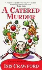A Catered Murder eBook by Isis Crawford