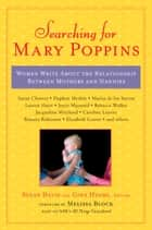 Searching for Mary Poppins - Women Write About the Relationship Between Mothers and Nannies ebook by Susan Davis, Gina Hyams