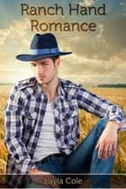 Ranch Hand Romance ebook by Layla Cole