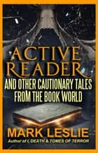 Active Reader: And Other Cautionary Tales from the Book World ebook by Mark Leslie