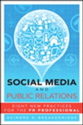 Social Media and Public Relations - Eight New Practices for the PR Professional ebook by Deirdre K. Breakenridge