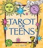 Tarot for Teens ebook by M. J. Abadie
