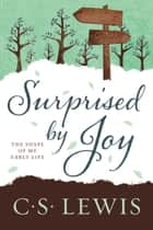 Surprised by Joy - The Shape of My Early Life ebook by C. Lewis