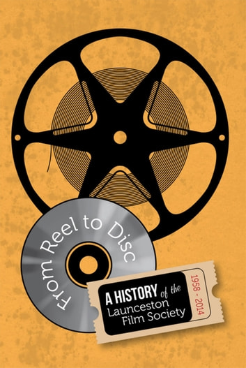 From Reel to Disc - A History of the Launceston Film Society ebook by Dr Thomas Gunn