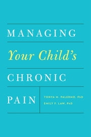 Managing Your Child's Chronic Pain ebook by Tonya M. Palermo,Emily F. Law