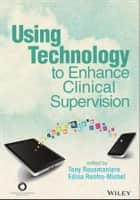 Using Technology to Enhance Clinical Supervision ebook by Tony Rousmaniere,Edina Renfro-Michel