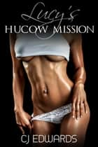 Lucy's Hucow Mission ebook by CJ Edwards