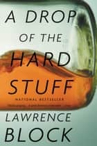 A Drop of the Hard Stuff ebook by Lawrence Block