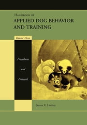 Handbook of Applied Dog Behavior and Training, Procedures and Protocols ebook by Steven R. Lindsay