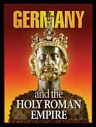 Germany and the Holy Roman Empire - What Bible prophecy reveals about Germany ebook by Gerald Flurry, Stephen Flurry, Philadelphia Church of God