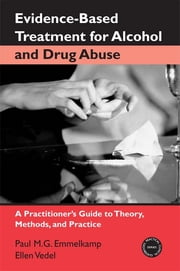 Evidence-Based Treatments for Alcohol and Drug Abuse - A Practitioner's Guide to Theory, Methods, and Practice ebook by Paul M. G. Emmelkamp,Ellen Vedel