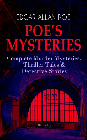 POE'S MYSTERIES: Complete Murder Mysteries, Thriller Tales & Detective Stories (Illustrated) - The Murders in the Rue Morgue, The Black Cat, The Purloined Letter, The Gold Bug, The Cask of Amontillado, The Man of the Crowd, The Tell-Tale Heart, The Fall of the House of Usher… ebook by Edgar Allan Poe