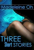 Three Short Stories ebook by Madeleine Oh