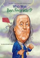 Who Was Ben Franklin? ebook by Dennis Brindell Fradin, John O'Brien, Who HQ