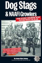 Dog Stags & NAAFI Growlers - For every soldier who never went to war ebook by James Marc Ivimey