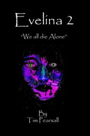 "Evelina 2: ""We All Die Alone"" ebook by Timothy Pearsall"