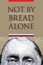 Not by Bread Alone ebook by Robert Nalbandov