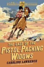 The Case of the Pistol-packing Widows - Book 3 ebook by Caroline Lawrence