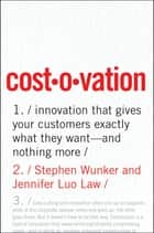 Costovation - Innovation That Gives Your Customers Exactly What They Want--And Nothing More ebook by Stephen Wunker, Jennifer Luo Law