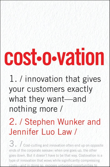 Costovation - Innovation That Gives Your Customers Exactly What They Want--And Nothing More ebook by Stephen Wunker,Jennifer Luo Law