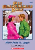 The Baby-Sitters Club #41: Mary Anne vs. Logan ebook by Ann M. Martin