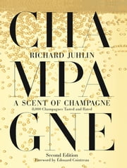 A Scent of Champagne - 8,000 Champagnes Tasted and Rated ebook by Richard Juhlin,Édouard Cointreau