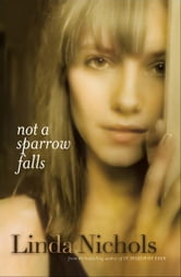 Not a Sparrow Falls (The Second Chances Collection Book #1) ebook by Linda Nichols