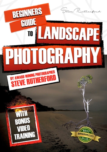 Beginners Guide to Landscape Photography ebook by Steve Rutherford