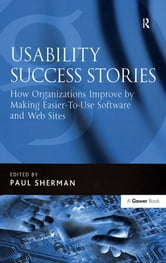 Usability Success Stories - How Organizations Improve By Making Easier-To-Use Software and Web Sites ebook by