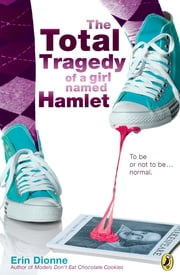 The Total Tragedy of a Girl Named Hamlet ebook by Erin Dionne