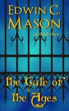 The Gate of the Ages ebook by Edwin C. Mason
