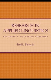Research in Applied Linguistics: Becoming a Discerning Consumer ebook by Perry, Fred L., Jr.